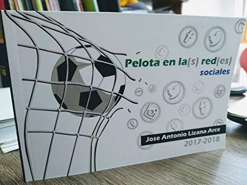 Pelota en la(s) red(es) sociales 2017-2018 eBook: José Antonio ...