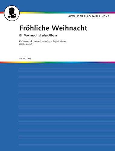 Fröhliche Weihnacht: Ein Weihnachtslieder-Album mit ein- und zweistimmigem Gesang in leichter Bearbeitung. 2 Sopran-Blockflöten (Violinen/Mandolinen) ... Violoncello: Solo-Stimme und Begleitstimme.