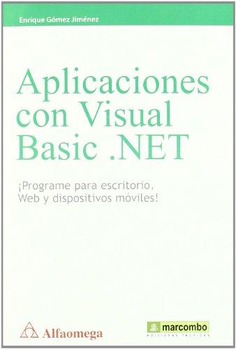 Aplicaciones con Visual Basic .NET: ¡Programe para escritorio, web y dispositivos móviles!