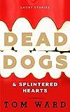 Dead Dogs & Splintered Hearts