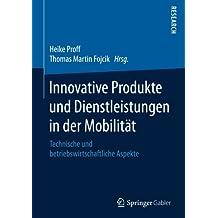 Innovative Produkte und Dienstleistungen in der Mobilität: Technische und betriebswirtschaftliche Aspekte