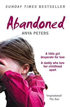Abandoned: The true story of a little girl who didn't belong: The True Story of a Little Girl Who Didn't Belong by [Peters, Anya]