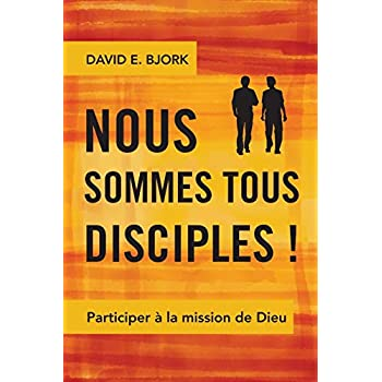 Nous Sommes Tous Disciples !: Participer À La Mission de Dieu