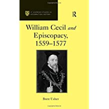 William Cecil and Episcopacy, 1559–1577 (St Andrews Studies in Reformation History)