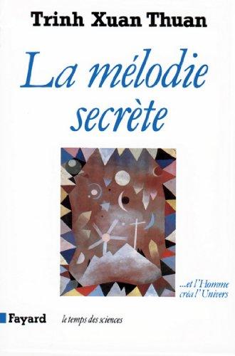 La Mélodie secrète : ... Et l'Homme créa l'Univers (Temps des sciences)