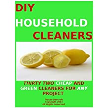 """DIY HOUSEHOLD CLEANING PRODUCTS-THIRTY TWO CHEAP """"GREEN"""" CLEANERS FOR ANY PROJECT (English Edition)"""