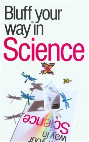 The Bluffer's Guide to Science: Bluff Your Way in Science (Bluffer's Guides - Oval Books) by Malpass, Brian (2000) Paperback