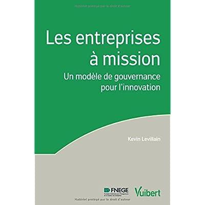 Les entreprises à mission - Un modèle de gouvernance pour l'innovation Label Fnege 2018 dans la catégorie ouvrage de recherche non collectif