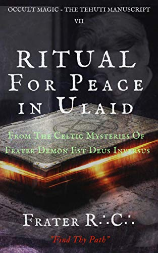 OCCULT MAGIC: Ritual For Peace in Ulad: From the Order Of Celtic Mysteries of Frater Demon Est Deus Inversus (The Tehuti Manuscript Book 7) (English Edition)