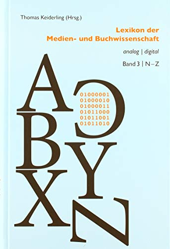 Lexikon der Medien- und Buchwissenschaft: analog | digital 3. Teilband: N-Z (Bibliothek des Buchwesens)