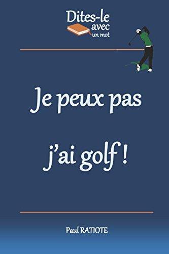Dites-le avec un mot - Je peux pas j'ai golf par Paul RATIOTE