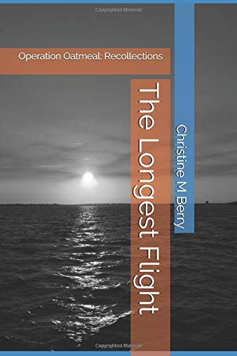 The Longest Flight: Operation Oatmeal: Recollections por Christine M Berry
