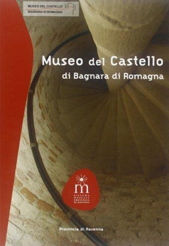 Museo del castello di Bagnara di Romagna. Ediz. illustrata