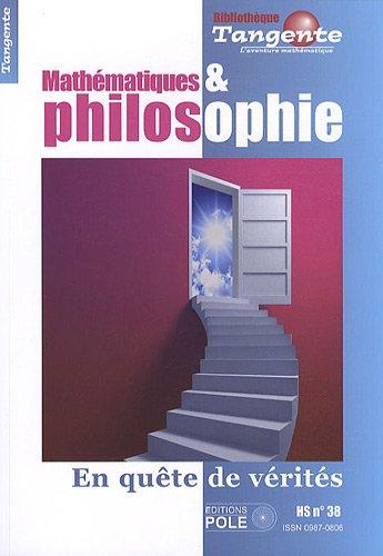 Mathématiques et philosophie : En quête de vérités - Tangente, HS n° 38