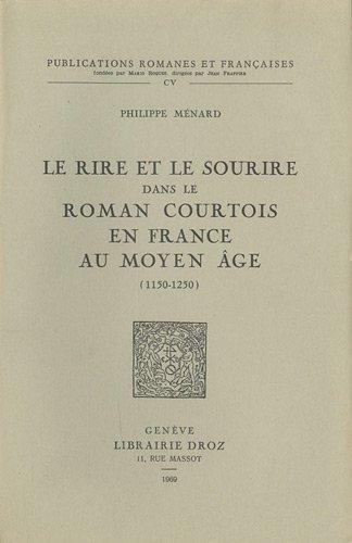 Le rire et le sourire dans le roman courtois en France au Moyen Age (1150-1250) par Philippe Ménard