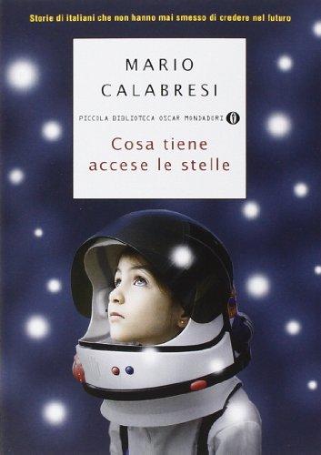 Cosa tiene accese le stelle. Storie di italiani che non hanno mai smesso di credere nel futuro (Piccola biblioteca oscar) por Mario Calabresi