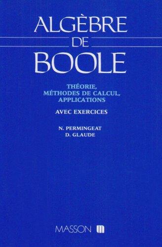Algèbre de Boole : Théorie, méthodes de calcul, applications, avec exercices