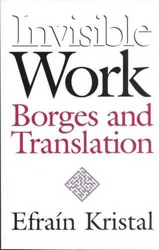 Invisible Work: Borges and Translation por Efrain Kristal