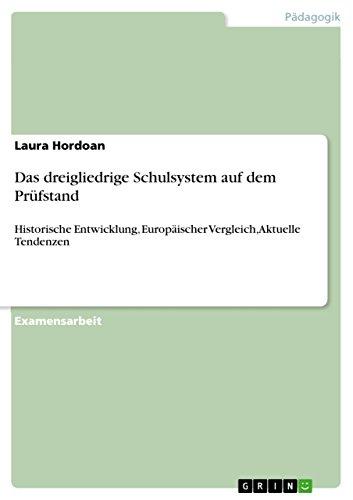 Das dreigliedrige Schulsystem auf dem Prüfstand: Historische Entwicklung, Europäischer Vergleich, Aktuelle Tendenzen