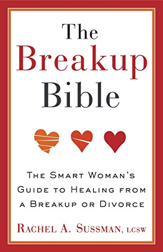 The Breakup Bible: The Smart Woman's Guide to Healing from a Breakup or Divorce por Rachel Sussman