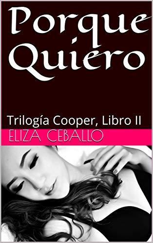 Porque Quiero: Trilogía Cooper, Libro II Versión Kindle de Eliza Ceballo