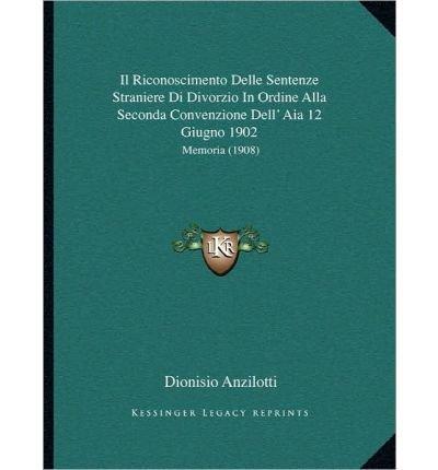 Il Riconoscimento Delle Sentenze Straniere Di Divorzio in Ordine Alla Seconda Convenzione Dell' Aia 12 Giugno 1902: Memoria (1908) (Paperback)(Italian) - Common