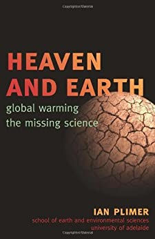 Heaven and Earth: Global Warming, the Missing Science von [Plimer, Ian]