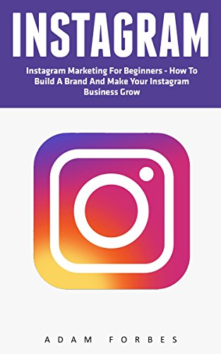 instagram-instagram-marketing-for-beginners-how-to-build-a-brand-and-make-your-instagram-business-gr