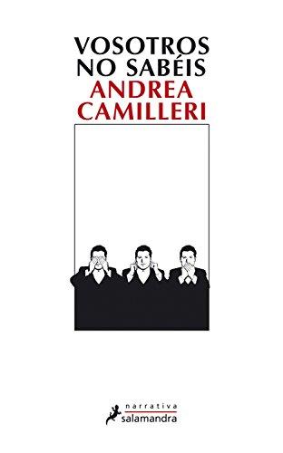 Vosotros no sabéis (Narrativa) por Andrea Camilleri