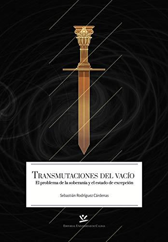 Transmutaciones del vacío: El problema de la soberanía y el estado de excepción (LAUREA nº 4) por Rodríguez Cárdenas Sebastián