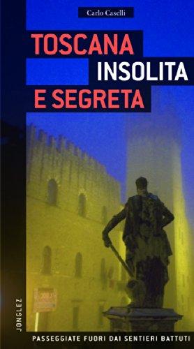 Toscana insolita e segreta por Carlo Caselli