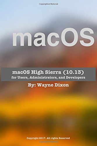 macOS High Sierra for Users, Administrators and Developers por Wayne Dixon