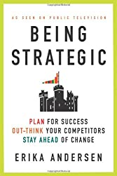 Being Strategic: Plan for Success: Outthink Your Competitors: Stay Ahead of Change