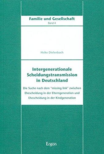 Intergenerationale Scheidungstransmission in Deutschland: Die Suche nach dem 'missing link' zwischen Ehescheidung in der Elterngeneration und ... (Familie und Gesellschaft, Band 4)