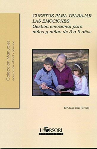 CUENTOS PARA TRABAJAR LAS EMOCIONES: Gestión emocional para niños y niñas de 3 a 9 años (Colección manuales)