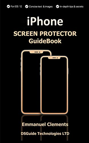 IPhone Screen Protector Guidebook: Complete guide on How to buy an iPhone screen protector for 2018: Screen Protectors For X, XS,XS max (Iphone Otterbox 4s 4)