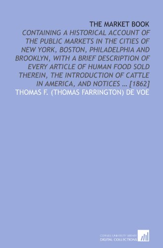 the-market-book-containing-a-historical-account-of-the-public-markets-in-the-cities-of-new-york-bost
