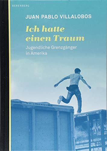 Buchseite und Rezensionen zu 'Ich hatte einen Traum: Jugendliche Grenzgänger in Amerika' von Juan Pablo Villalobos