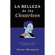 LA BELLEZA DE LAS CICATRICES: No es lo que te pasa, es cómo lo vives (Spanish Edition)