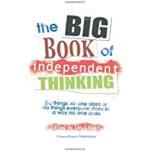 The Big Book of Independent Thinking: Do things no one does or do things everyone does in a way no one does (The Independent Thinking Series) by Ian Gilbert (2006-06-09)