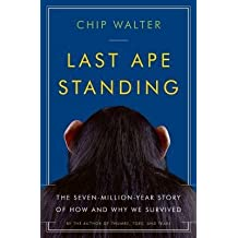 [(Last Ape Standing: The Seven-Million-Year Story of How and Why We Survived)] [Author: Chip Walter] published on (April, 2013)