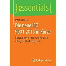 Die neue ISO 9001:2015 in Kürze: Änderungen für den betrieblichen Alltag verständlich erklärt (essentials)