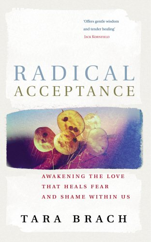 Radical Acceptance: Awakening the Love that Heals Fear and Shame