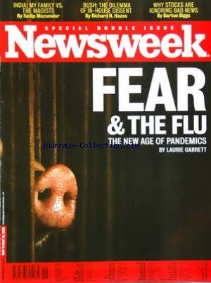 NEWSWEEK [No 19] du 11/05/2009 - special double issue fear and the flu - the new age of pandemics by laurie garrett india , my family vs. the maoists by sudip mazumdar - bush , the dilemma of in-house dissent by richard n. haas - why stocks are ignoring bad news by barton biggs