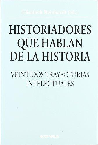 Historiadores que hablan de la historia: veintidós trayectorias intelectuales (Colección Historia de la Iglesia) por Elisabeth Reinhardt