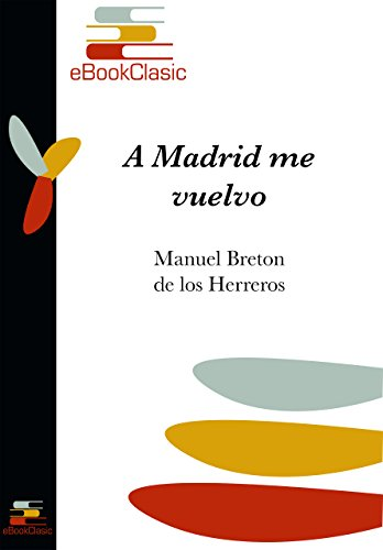 A Madrid me vuelvo (Anotado) por Manuel Bretón de los Herreros