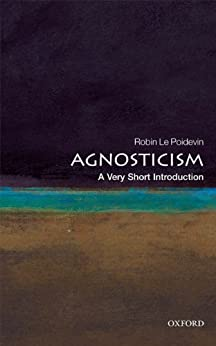 Agnosticism: A Very Short Introduction (Very Short Introductions) by [Le Poidevin, Robin]