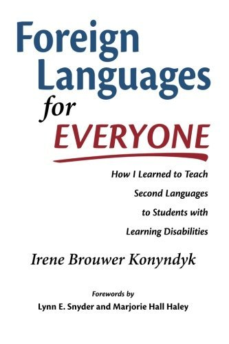 Foreign Languages for Everyone: How I Learned to Teach Second Languages to Students with Learning Disabilities by Irene Brouwer Konyndyk (2011-12-30)