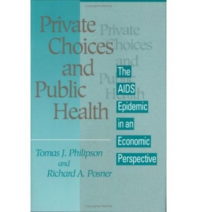 [(Private Choices and Public Health: AIDS Epidemic in an Economic Perspective )] [Author: Tomas J. Philipson] [Jan-1994]
