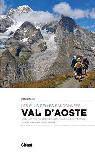 Val d'Aoste, les plus belles randonnées: En balcon face aux géants des Alpes : mont Blanc, Grand Combin, Cervin, mont Rose, Grand Paradis